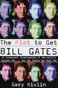 The Plot to Get Bill Gates: An Irreverent Investigation of the Worlds Richest Man... and the People Who Hate Him