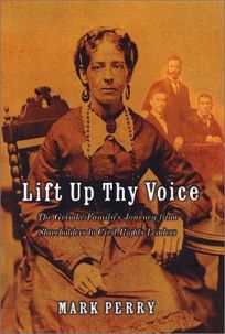 LIFT UP THY VOICE: The Grimké Familys Journey from Slaveholders to Civil Rights Leaders
