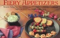 Fiery Appetizers: Seventy Spicy Hot Hors DOeuvres: A Fiery Cuisines Cookbook