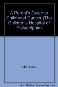 A Parents Guide to Childhood Cancer
