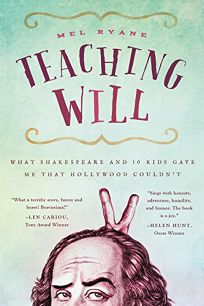Teaching Will: What Shakespeare and 10 Kids Gave Me That Hollywood Couldn't