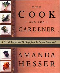 The Cook and the Gardener: A Year of Recipes and Notes from the French Countryside
