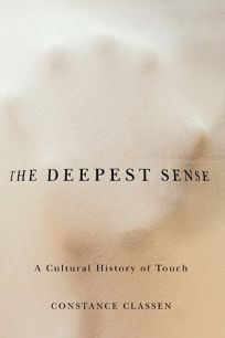 The Deepest Sense: A Cultural History of Touch