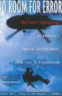 NO ROOM FOR ERROR: The Covert Operations of Americas Special Tactics Units from Iran to Afghanistan