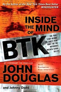 Inside the Mind of BTK: The True Story Behind Thirty Years of Hunting for the Wichita Serial Killer
