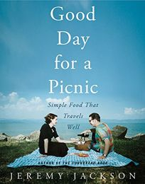 GOOD DAY FOR A PICNIC: Simple Food That Travels Well