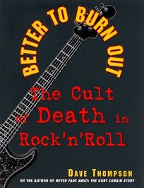Better to Burn Out: The Cult of Death in Rock N Roll