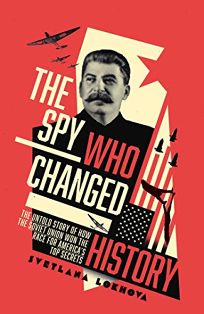The Spy Who Changed History: The Untold Story of How the Soviet Union Stole America's Top Secrets