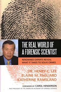 The Real World of a Forensic Scientist: Renowned Experts Reveal What It Takes to Solve Crimes