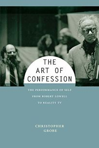 The Art of Confession: The Performance of Self from Robert Lowell to Reality TV
