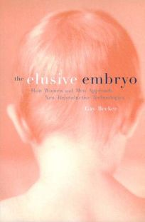 The Elusive Embryo: How Women and Men Approach New Reproductive Technologies