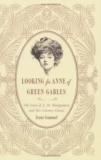 Looking for Anne of Green Gables: The Life and Times of L.M. Montgomery