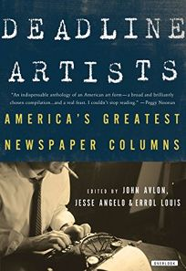 Deadline Artists: Americas Greatest Newspaper Columns