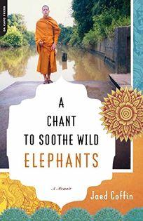 A Chant to Soothe Wild Elephants: A Memoir