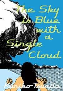 Comics Book Review: The Sky Is Blue with a Single Cloud by Kuniko Tsurita, trans. from the Japanese by Ryan Holmberg. Drawn Quarterly, $29.95 (384p) ISBN 978-1-77046-398-1