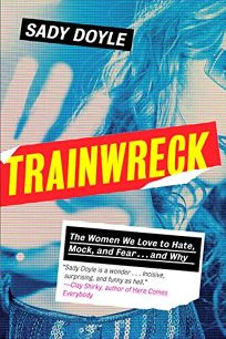 Trainwreck: The Women We Love to Hate