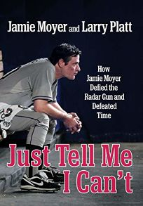 Just Tell Me I Cant: How Jamie Moyer Defied the Radar Gun and Defeated Time
