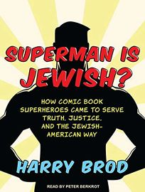 Superman Is Jewish? How Comic Book Superheroes Came to Serve Truth
