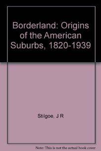 Borderland: Origins of the American Suburb