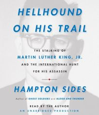 Hellhound on His Trail: The Stalking of Martin Luther King Jr. and the International Hunt for His Assassin