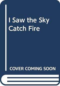 I Saw the Sky Catch Fire