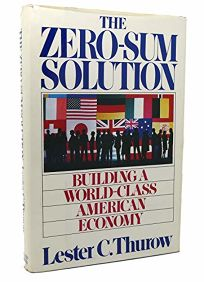 The Zero-Sum Solution: Building a World-Class American Economy