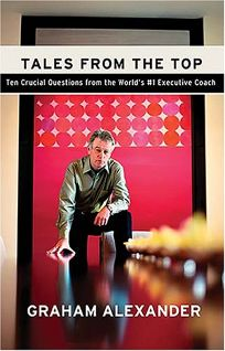 Tales from the Top: 10 Crucial Questions from the Worlds #1 Executive Coach