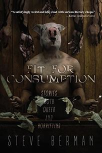 Fit for Consumption: Stories Both Queer and Horrifying