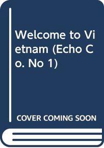 Echo Company #01: Welcome to Vietnam