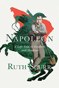 Napoleon: A Life Told in Gardens and Shadows