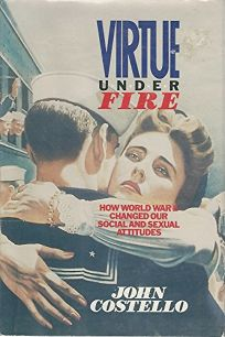 Virtue Under Fire: How World War II Changed Our Social and Sexual Attitudes