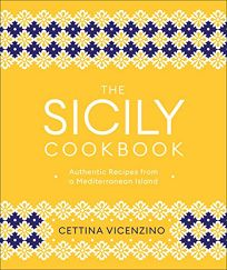 The Sicily Cookbook: Authentic Recipes from a Mediterranean Island