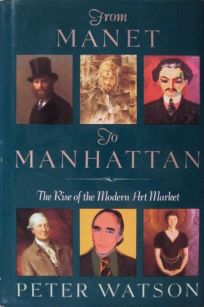 From Manet to Manhattan: The Rise of the Modern Art Market