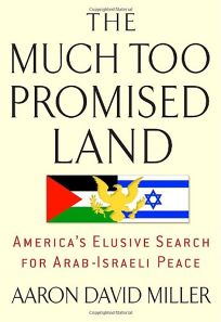 The Much Too Promised Land: Americas Elusive Search for Arab-Israeli Peace