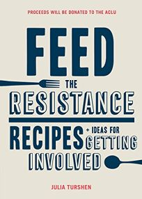 Feed the Resistance: Recipes and Ideas for Getting Involved