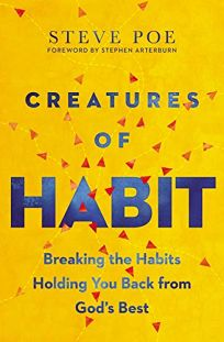 Creatures of Habit: Breaking the Habits Holding You Back from God's Best