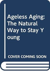 Ageless Ageing: The Natural Way to Stay Young