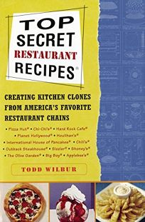 Top Secret Restaurant Recipes: Creating Kitchen Clones from Americas Favorite Restaurant Chains