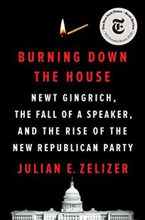 Burning Down the House: Newt Gingrich