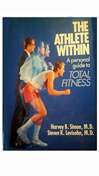 The Athlete Within: A Personal Guide to Total Fitness