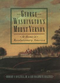 George Washingtons Mount Vernon: At Home in Revolutionary America