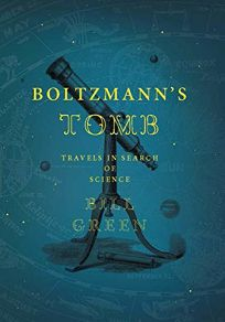 Boltzmanns Tomb: Travels in Search of Science
