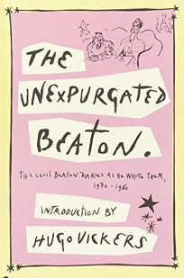 The Unexpurgated Beaton: The Cecil Beaton Diaries as He Wrote Them