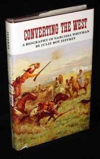 Converting the West: A Biography of Narcissa Whitman