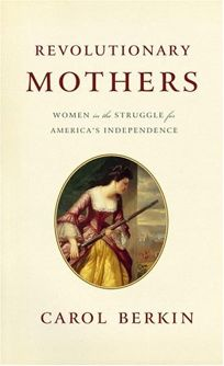 nonfiction book review revolutionary mothers women in the  revolutionary mothers women in the struggle for americas independence