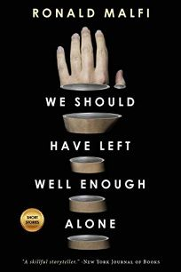 We Should Have Left Well Enough Alone: Selected Stories