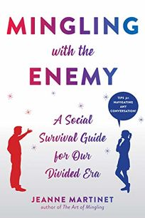 Mingling with the Enemy: A Social Survival Guide for Our Politically Divided Era