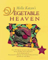Mollie Katzens Vegetable Heaven: Over 200 Recipes for Uncommon Soups
