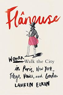 Flaneuse: Women Walk the City in Paris
