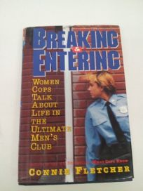 Breaking and Entering: Women Cops Talk about Life in the Ultimate Mens Club